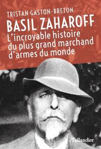 Basil Zaharoff : l'incroyable histoire du plus grand marchand d'armes du monde