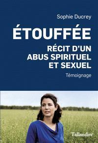 Etouffée : récit d'un abus spirituel et sexuel : témoignage