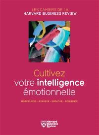 Cultivez votre intelligence émotionnelle : mindfulness, bonheur, empathie, résilience