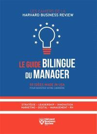Le guide bilingue du manager : 50 idées made in USA pour booster votre carrière : stratégie, leadership, innovation, marketing, digital, management, RH