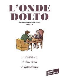 L'onde Dolto : d'après Lorsque l'enfant paraît de Françoise Dolto. Volume 1