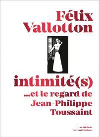 Félix Vallotton, intimité(s) : et le regard de Jean-Philippe Toussaint