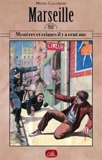 Marseille, 1920 : mystères et crimes il y a cent ans
