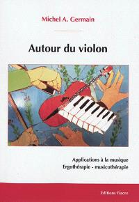 Autour du violon : applications à la médecine, ergothérapie, musicothérapie