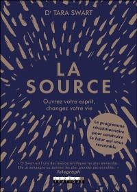 La source : ouvrez votre esprit, changez votre vie