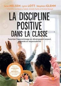 La discipline positive dans la classe : favoriser l'apprentissage en développant respect, entraide et responsabilité