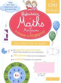 Réussir en maths avec Montessori et la pédagogie de Singapour : spécial CM1, 9-10 ans : pour devenir fort en maths !
