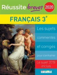Français collège, 3e série générale 2020 : les sujets commentés et corrigés pour s'entraîner : le sujet 2019 inclus