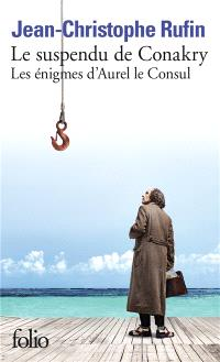 Les énigmes d'Aurel le consul, Le suspendu de Conakry