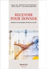 Recevoir pour donner : relancer la dynamique du don au travail
