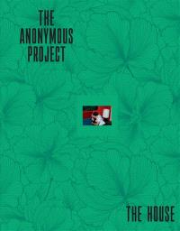 The anonymous project : the house