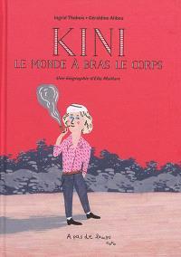 Kini : le monde à bras le corps : une biographie d'Ella Maillart