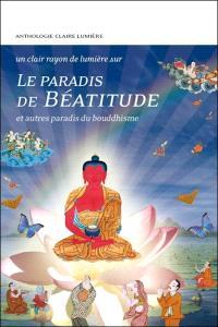 Le paradis de béatitude : et autres paradis du bouddhisme : anthologie