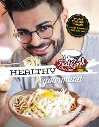 FastGood cuisine : healthy et gourmand