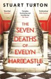 THE SEVEN DEATHS OF EVELYN HARDCASTLE (COSTA FIRST NOVEL AWARD WINNER 2018)