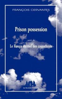 Prison possession; Suivi de Le rouge éternel des coquelicots