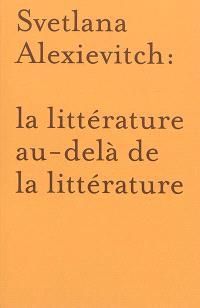 Svetlana Alexievitch : la littérature au-delà de la littérature