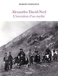 Alexandra David-Neel : l'invention d'un mythe