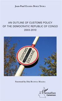 An outline of customs policy of the Democratic Republic of Congo : 2003-2010