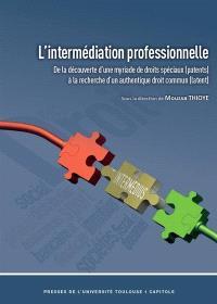 L'intermédiation professionnelle : de la découverte d'une myriade de droits spéciaux (patents) à la recherche d'un authentique droit commun (latent)