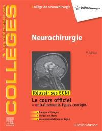 Neurochirurgie : réussir ses ECNi : le cours officiel + entraînements types corrigés + banque d'images + vidéos en ligne + recommandations en ligne