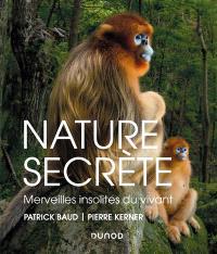 Nature secrète : merveilles insolites du vivant