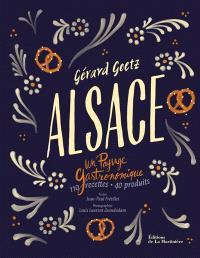 Alsace : un paysage gastronomique : 110 recettes, 40 produits