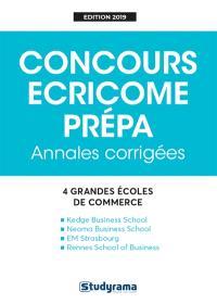 Concours Ecricome prépa : annales corrigées : 4 grandes écoles de commerce