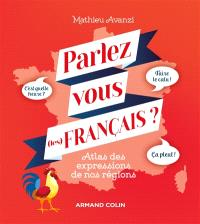 Parlez-vous (les) français ? : atlas des expressions de nos régions