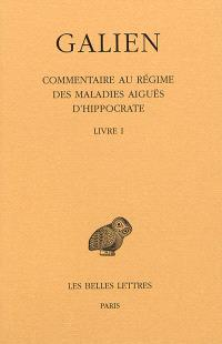Galien. Volume 9, Commentaire au régime des maladies aiguës d'Hippocrate : livre I