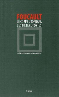 Le corps utopique; Suivi de Les hétérotopies