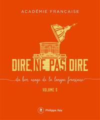 Dire, ne pas dire : du bon usage de la langue française. Volume 5