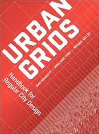 URBAN GRIDS - HANDBOOK FOR REGULAR CITY DESIGN /ANGLAIS