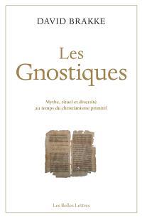 Les gnostiques : mythe, rituel et diversité au temps du christianisme primitif