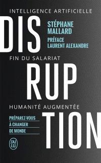 Disruption : intelligence artificielle, fin du salariat, humanité augmentée : préparez-vous à changer de monde