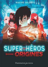 Super héros. Volume 1, Origines
