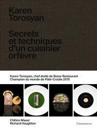 Karen Torosyan : secrets et techniques d'un cuisinier orfèvre