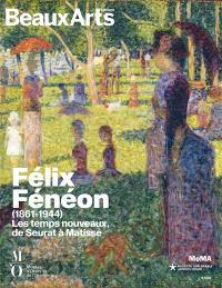 Félix Fénéon (1861-1944) : les temps nouveaux, de Seurat à Matisse : Musées d'Orsay et de l'Orangerie, Musée du quai Branly-Jacques Chirac, MoMA