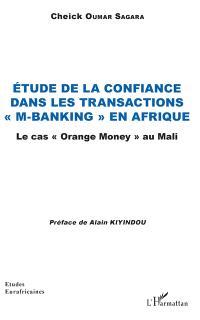 Etude de la confiance dans les transactions m-banking en Afrique : le cas Orange Money au Mali