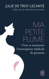 Ma petite plume : vivre et surmonter l'interruption médicale de grossesse