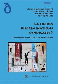 La fin des discriminations syndicales ? : luttes judiciaires et pratiques négociées