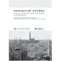 Paisajes de guerra : huellas, reconstruccion, patrimonio (1939-anos 2000)