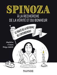 Spinoza à la recherche de la vérité et du bonheur : le Traité de la réforme de l'entendement