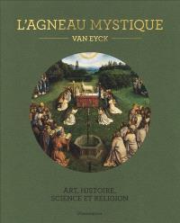 L'Agneau mystique : Van Eyck : art, histoire, science et religion