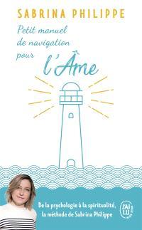 Petit manuel de navigation pour l'âme : ...de la part d'un gardien de phare