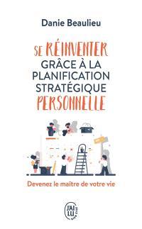 Se réinventer grâce à la planification stratégique personnelle : devenez le maître de votre vie