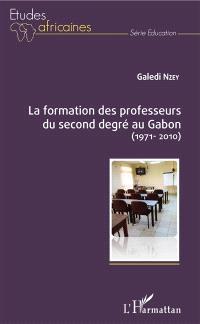 La formation des professeurs du second degré au Gabon (1971-2010)