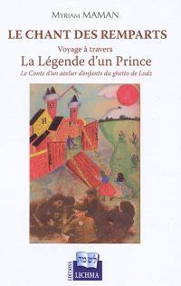 Le chant des remparts : voyage à travers La légende d'un Prince : le conte d'un atelier d'enfants du ghetto de Lodz