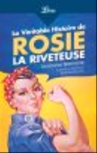 La véritable histoire de Rosie la riveteuse : itinéraire féministe