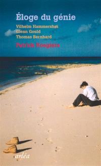 Eloge du génie : Vilhelm Hammershoi, Glenn Gould, Thomas Bernhard